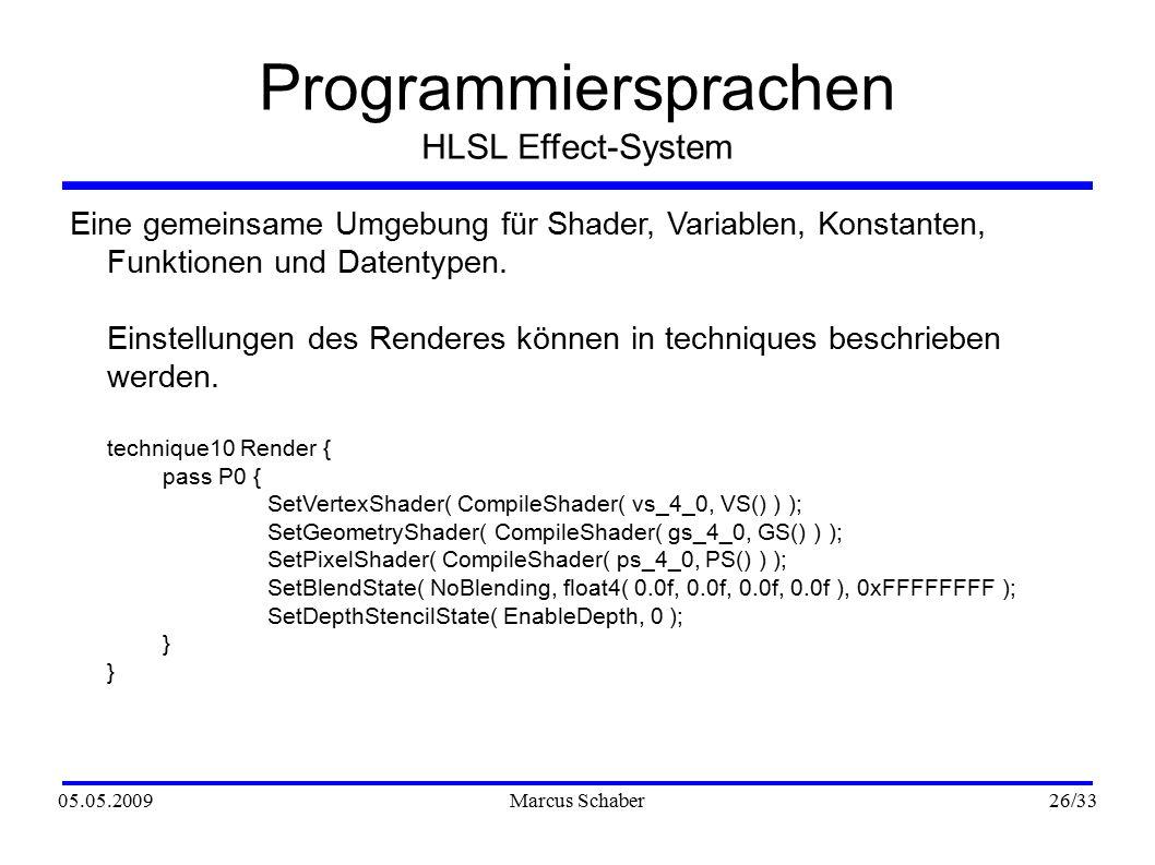 05.05.2009Marcus Schaber 26 /33 Programmiersprachen HLSL Effect-System Eine gemeinsame Umgebung für Shader, Variablen, Konstanten, Funktionen und Datentypen.