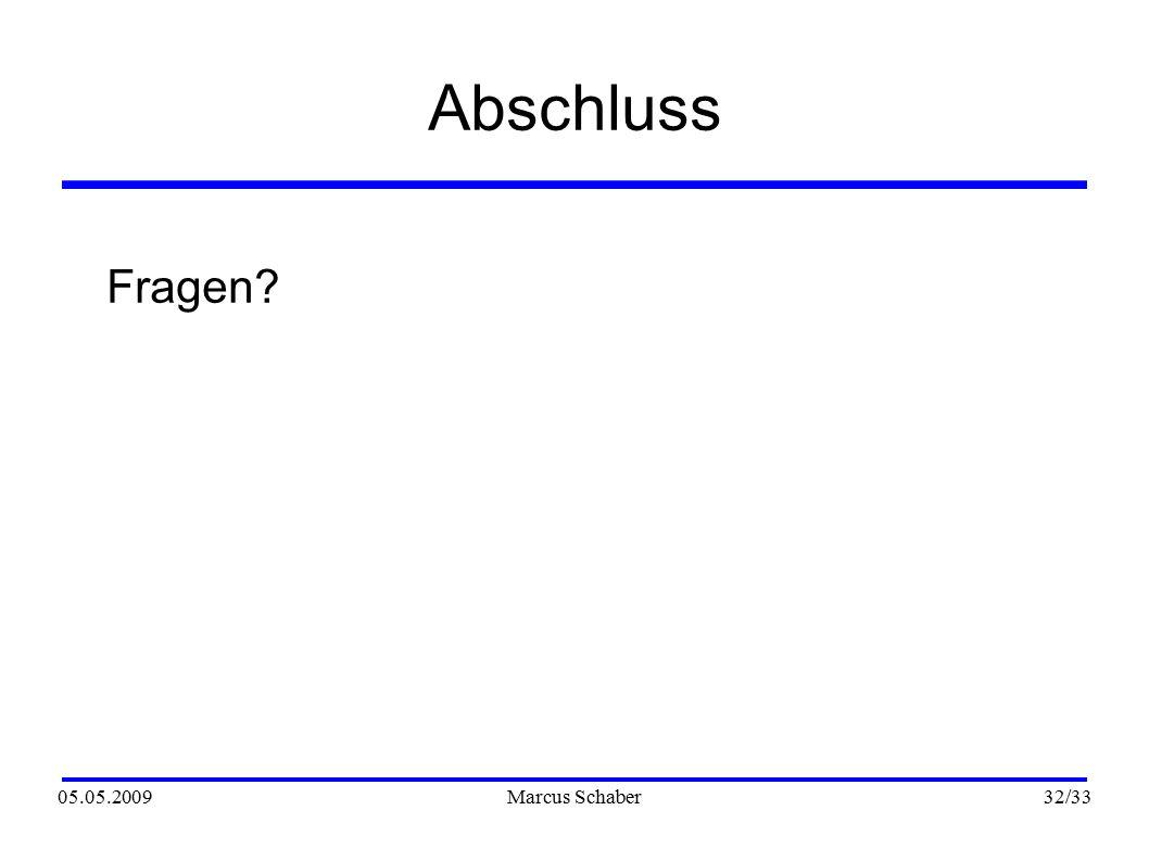 05.05.2009Marcus Schaber 32 /33 Abschluss Fragen?