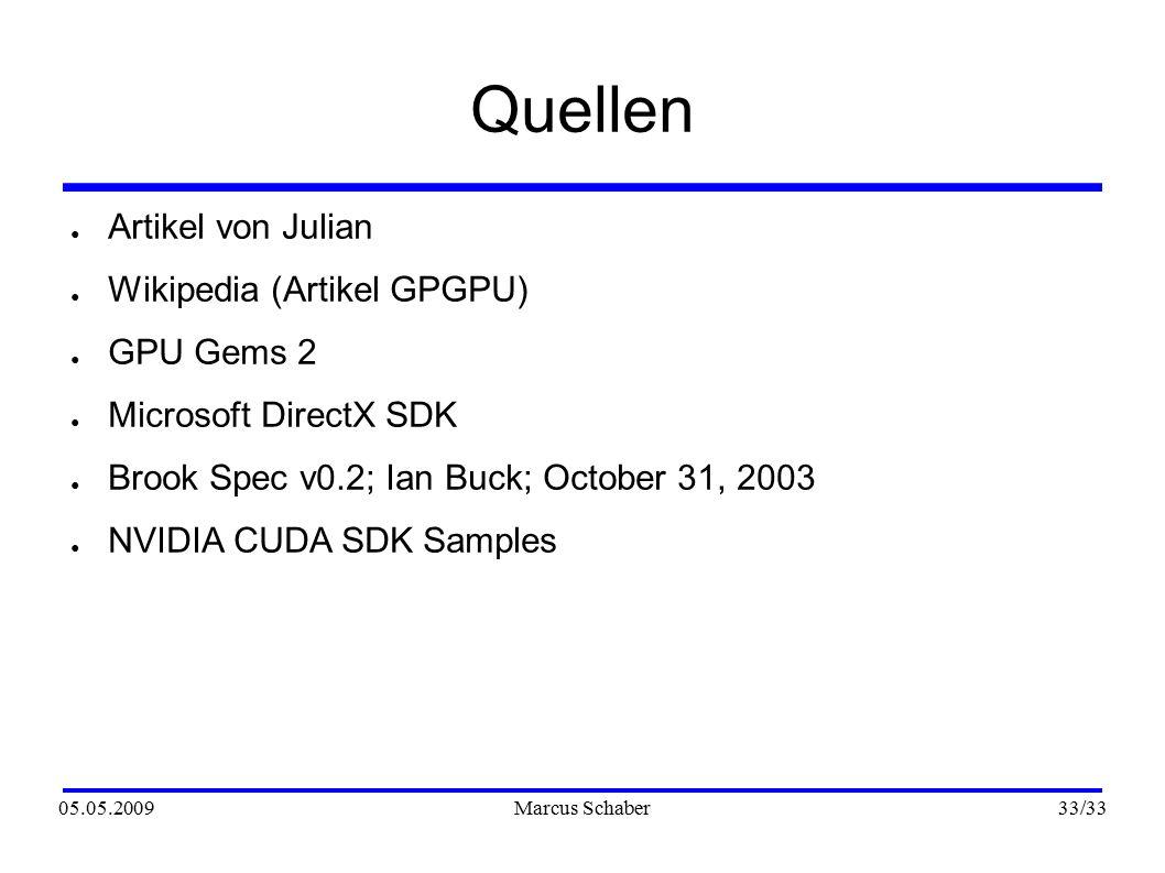 05.05.2009Marcus Schaber 33 /33 Quellen ● Artikel von Julian ● Wikipedia (Artikel GPGPU) ● GPU Gems 2 ● Microsoft DirectX SDK ● Brook Spec v0.2; Ian B