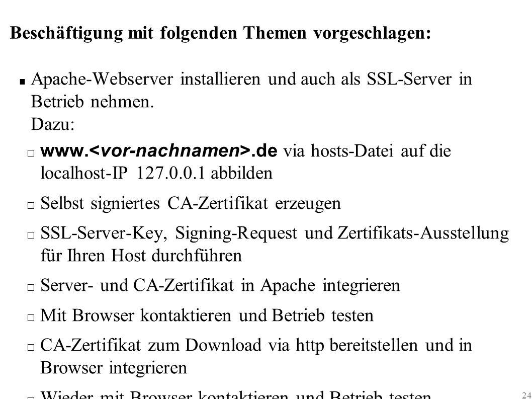 24 Beschäftigung mit folgenden Themen vorgeschlagen: ■ Apache-Webserver installieren und auch als SSL-Server in Betrieb nehmen. Dazu: □ www..de via ho