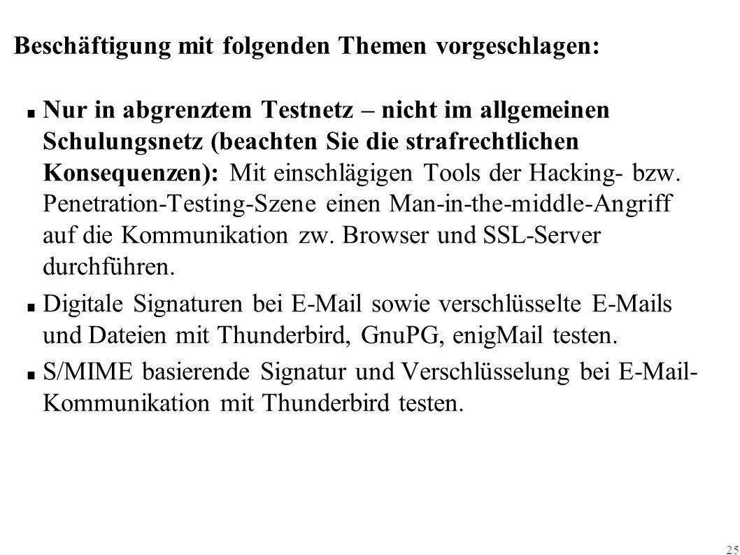 25 Beschäftigung mit folgenden Themen vorgeschlagen: ■ Nur in abgrenztem Testnetz – nicht im allgemeinen Schulungsnetz (beachten Sie die strafrechtlichen Konsequenzen): Mit einschlägigen Tools der Hacking- bzw.