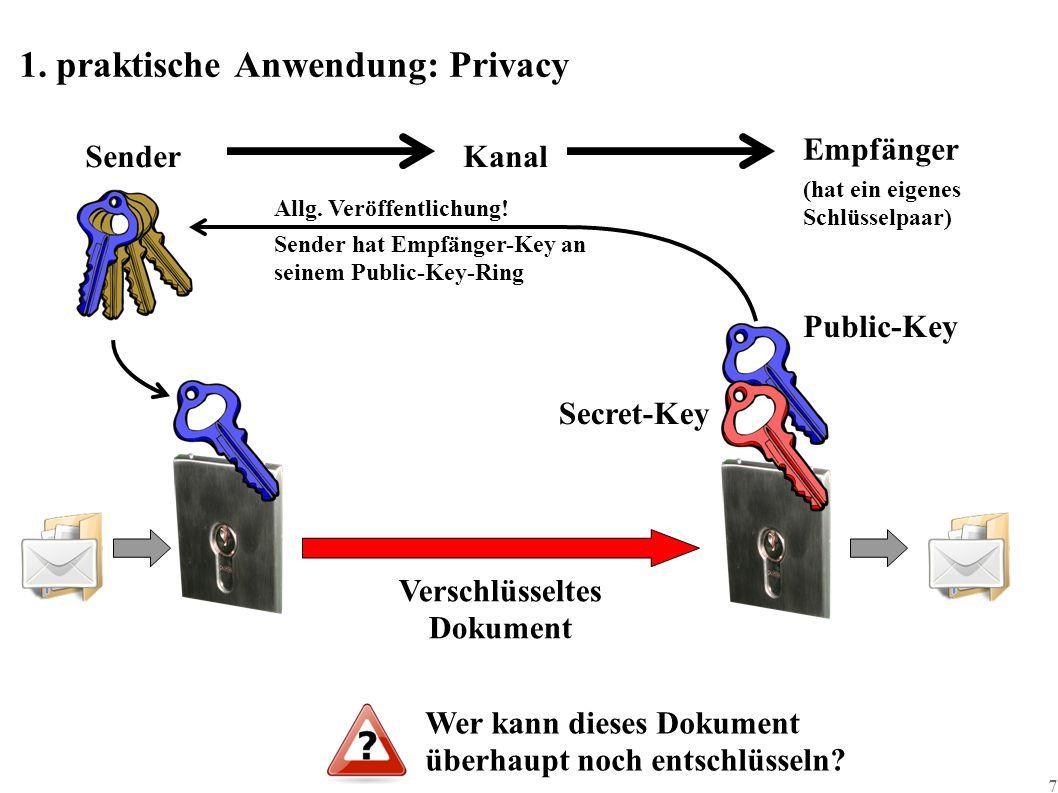 7 1. praktische Anwendung: Privacy Public-Key SenderKanal Empfänger Secret-Key (hat ein eigenes Schlüsselpaar) Allg. Veröffentlichung! Sender hat Empf
