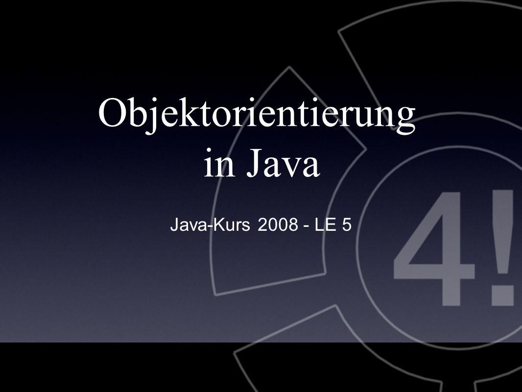 2 Objektorientierung in Java Java-Kurs 2008 - LE 5 Human robert = new Human( Robert , pulshead@cs.tu-berlin.de ); Human katrin = new Human( Katrin , langk@cs.tu-berlin.de );