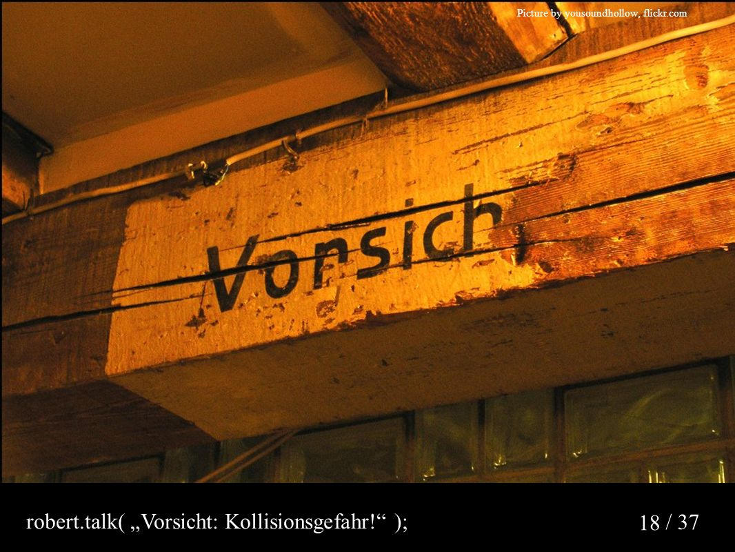 "/ 37 18 Picture by yousoundhollow, flickr.com robert.talk( ""Vorsicht: Kollisionsgefahr!"" );"