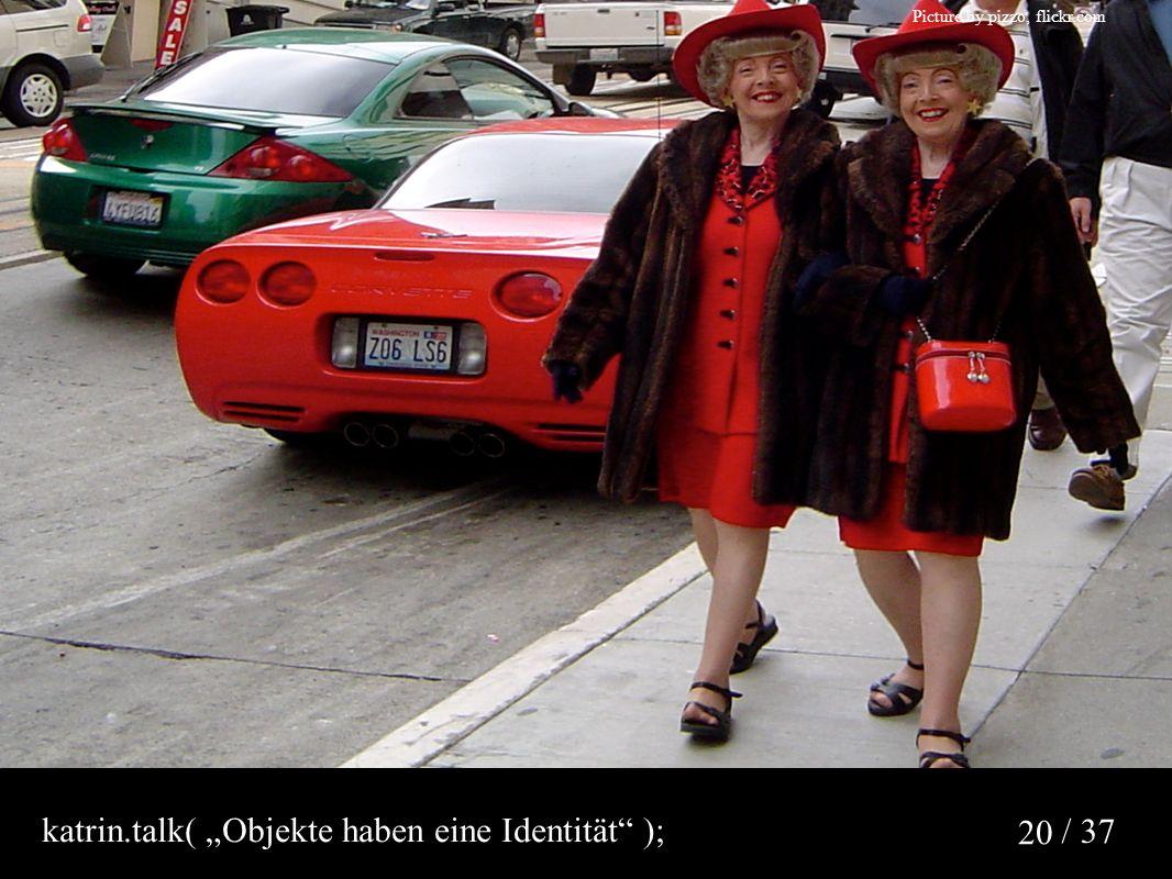 """/ 37 20 Picture by pizzo, flickr.com katrin.talk( """"Objekte haben eine Identität );"""