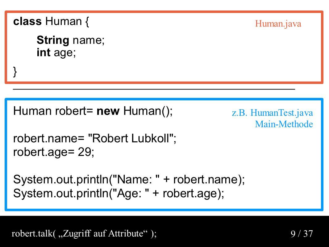 """/ 37 10 robert.talk( """"Compilieren mehrerer Klassen ); Human.java HumanTest.java Compilieren: javac Human.java HumanTest.java Ausführen: java HumanTest"""