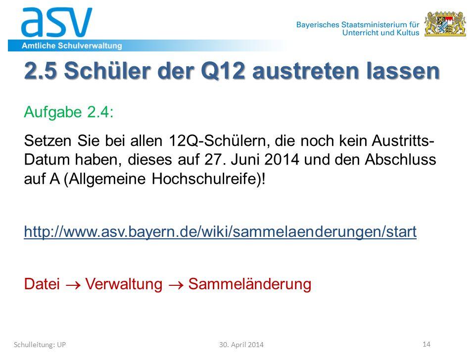 2.5 Schüler der Q12 austreten lassen Aufgabe 2.4: Setzen Sie bei allen 12Q-Schülern, die noch kein Austritts- Datum haben, dieses auf 27. Juni 2014 un