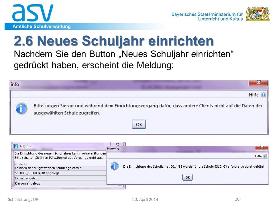 """2.6 Neues Schuljahr einrichten Schulleitung: UP30. April 2014 20 Nachdem Sie den Button """"Neues Schuljahr einrichten"""" gedrückt haben, erscheint die Mel"""