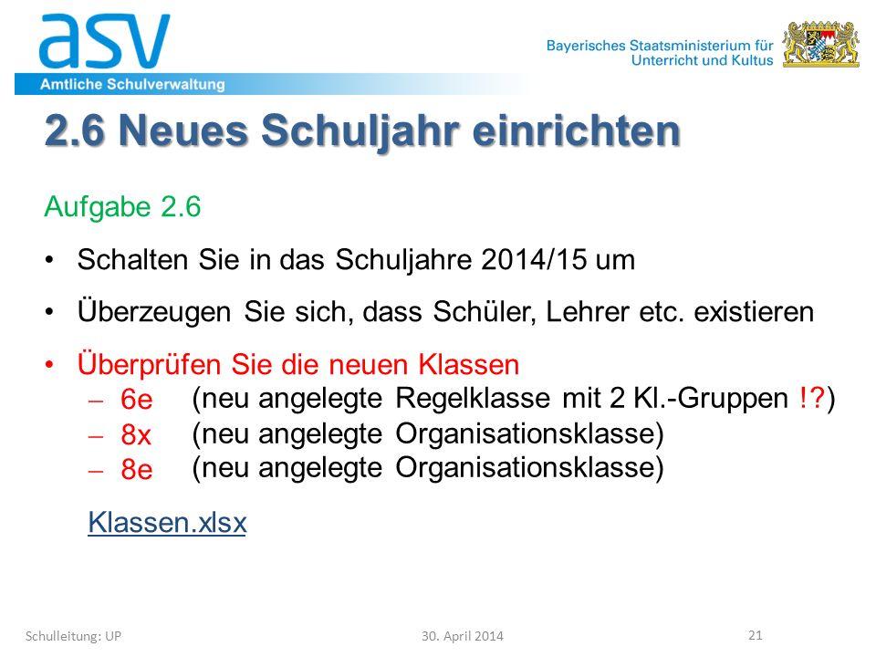 2.6 Neues Schuljahr einrichten Schulleitung: UP30. April 2014 21 Aufgabe 2.6 Schalten Sie in das Schuljahre 2014/15 um Überzeugen Sie sich, dass Schül