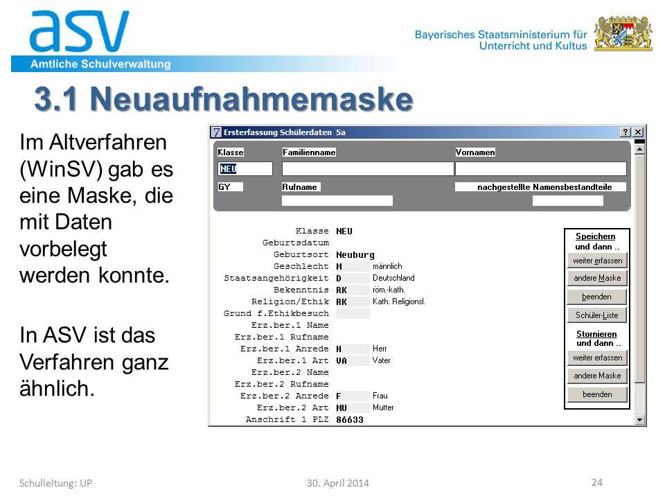 3.1 Neuaufnahmemaske Schulleitung: UP 30. April 2014 24 Im Altverfahren (WinSV) gab es eine Maske, die mit Daten vorbelegt werden konnte. In ASV ist d
