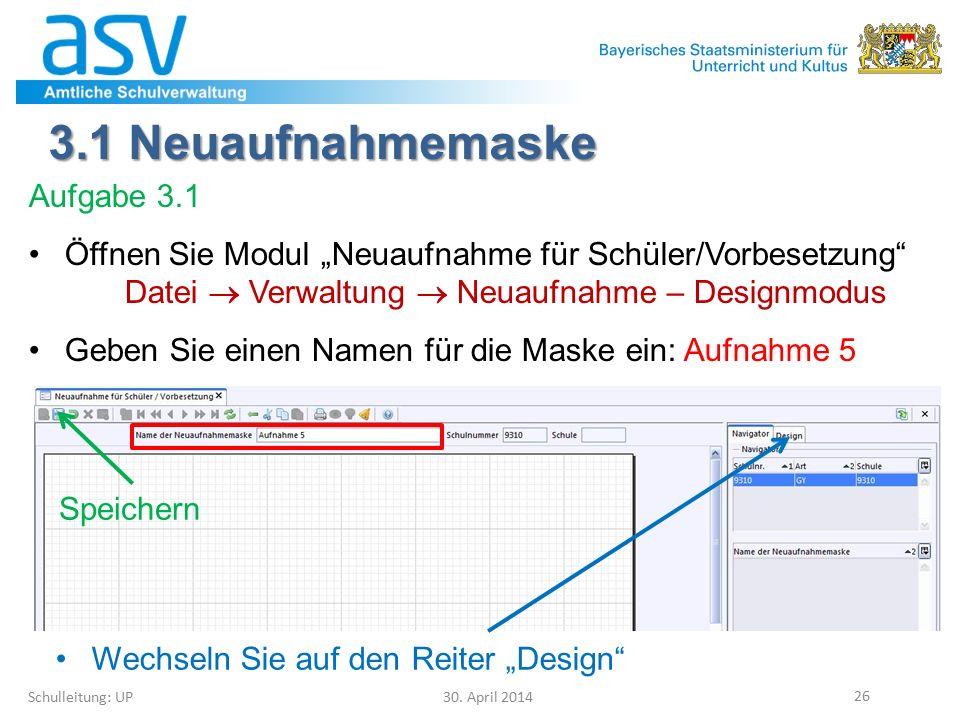 """3.1 Neuaufnahmemaske Schulleitung: UP 30. April 2014 26 Aufgabe 3.1 Öffnen Sie Modul """"Neuaufnahme für Schüler/Vorbesetzung"""" Datei  Verwaltung  Neuau"""