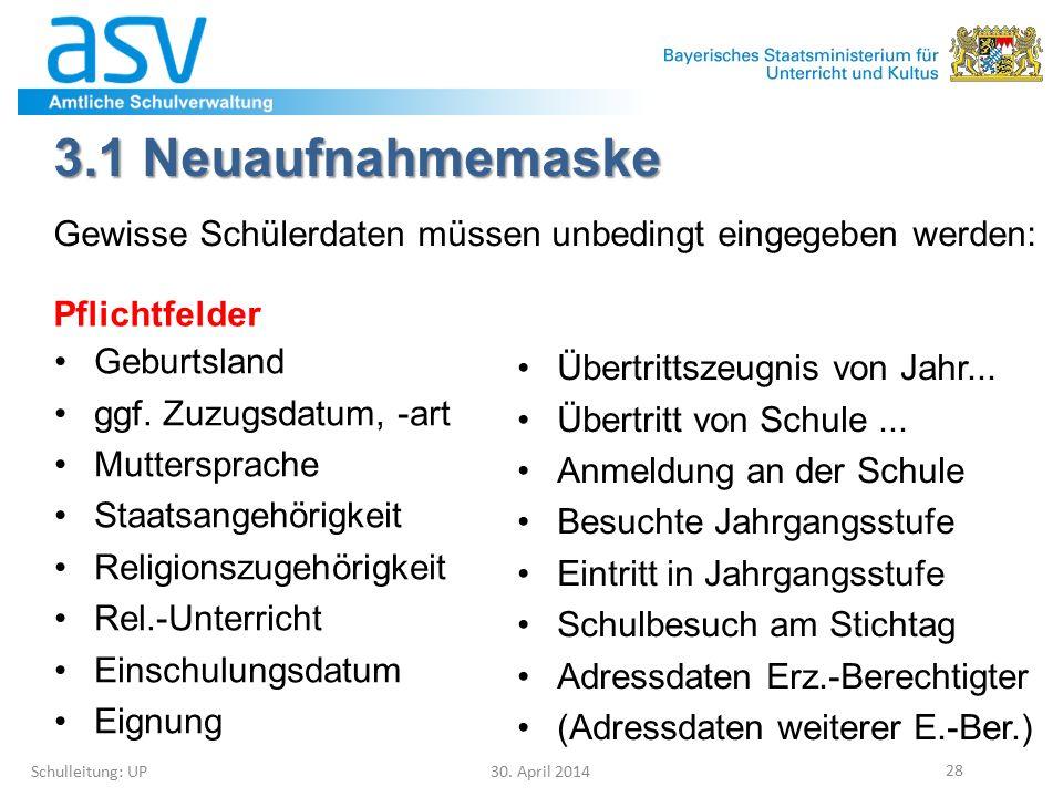 3.1 Neuaufnahmemaske Schulleitung: UP 30. April 2014 28 Geburtsland ggf. Zuzugsdatum, -art Muttersprache Staatsangehörigkeit Religionszugehörigkeit Re