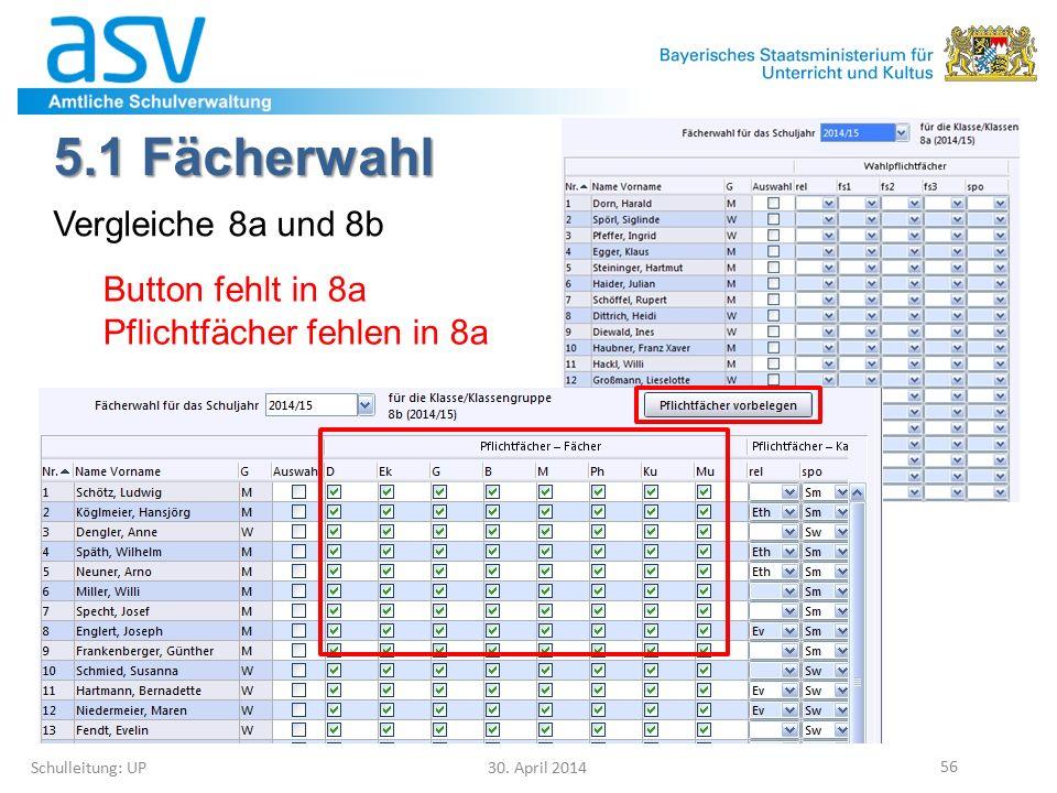 5.1 Fächerwahl Schulleitung: UP 30. April 2014 56 Vergleiche 8a und 8b Button fehlt in 8a Pflichtfächer fehlen in 8a