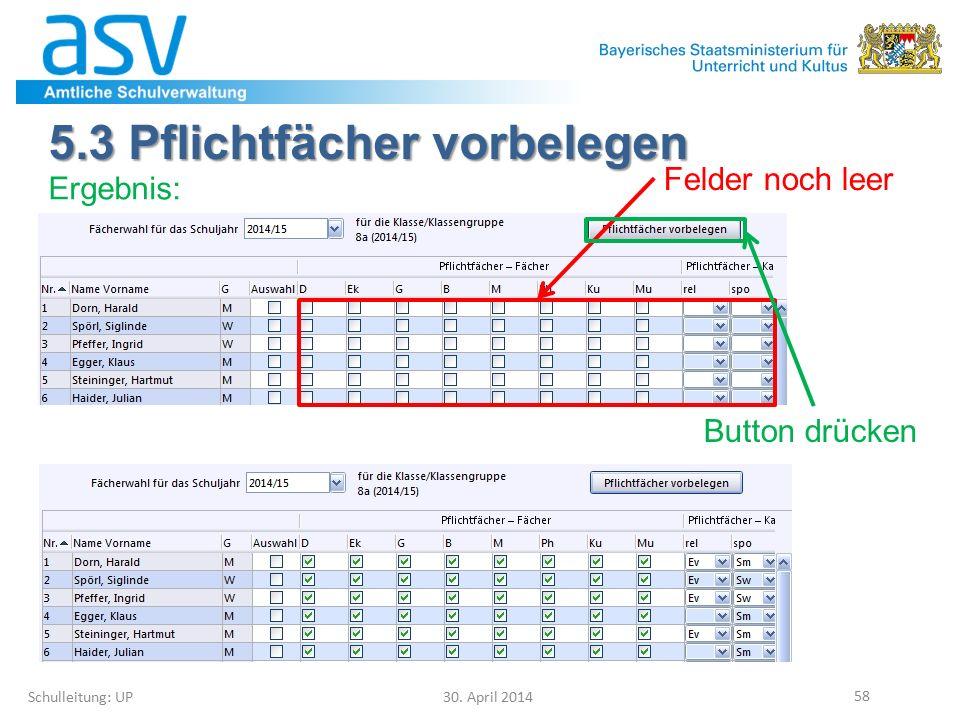5.3 Pflichtfächer vorbelegen Schulleitung: UP 30. April 2014 58 Ergebnis: Felder noch leer Button drücken