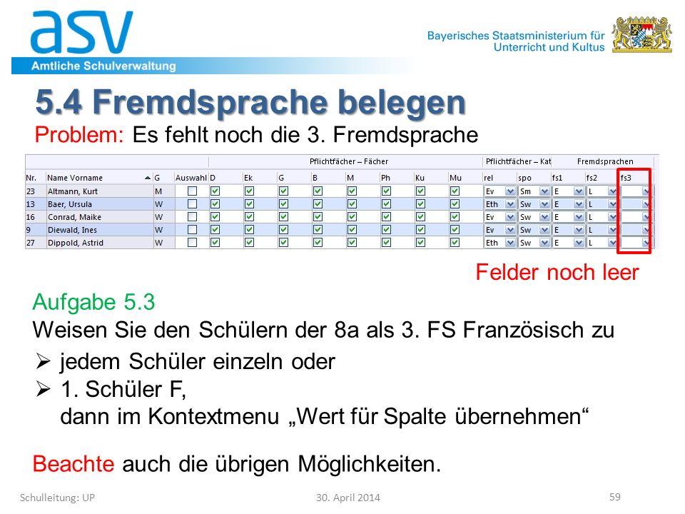 5.4 Fremdsprache belegen Schulleitung: UP 30. April 2014 59 Problem: Es fehlt noch die 3. Fremdsprache Felder noch leer Aufgabe 5.3 Weisen Sie den Sch