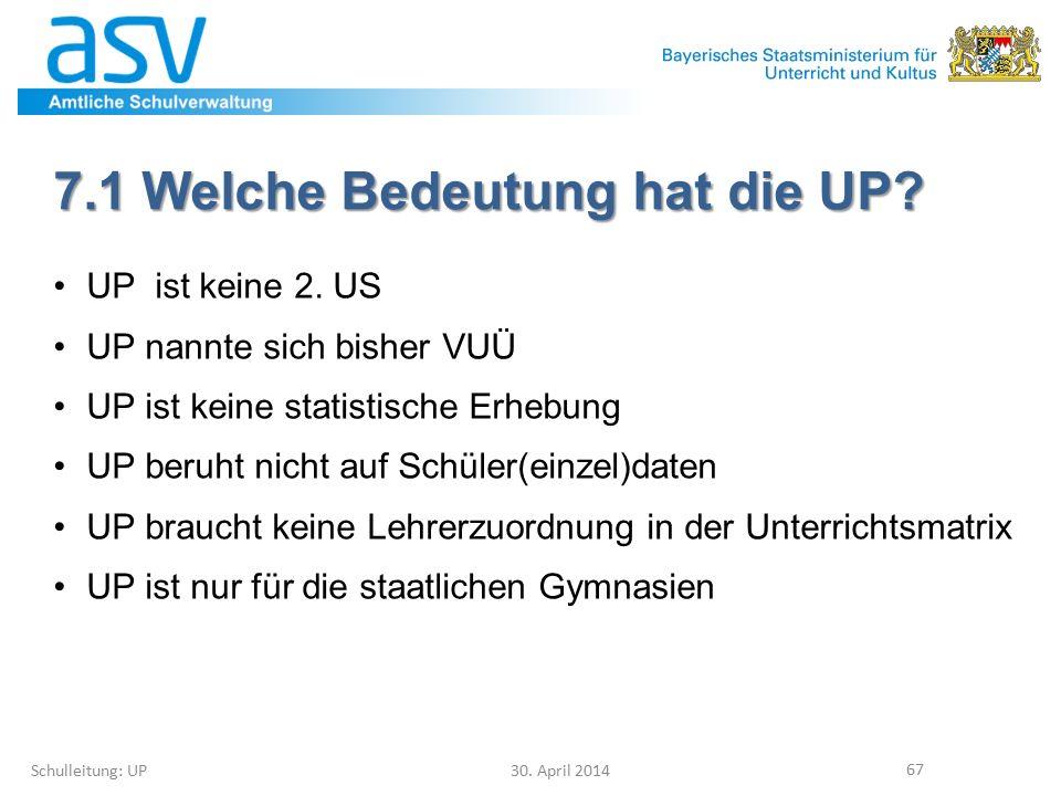 7.1 Welche Bedeutung hat die UP? UP ist keine 2. US UP nannte sich bisher VUÜ UP ist keine statistische Erhebung UP beruht nicht auf Schüler(einzel)da