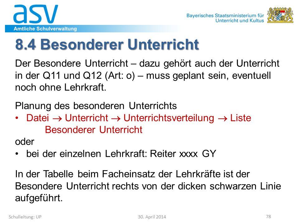 8.4 Besonderer Unterricht Schulleitung: UP 30. April 2014 78 Der Besondere Unterricht – dazu gehört auch der Unterricht in der Q11 und Q12 (Art: o) –