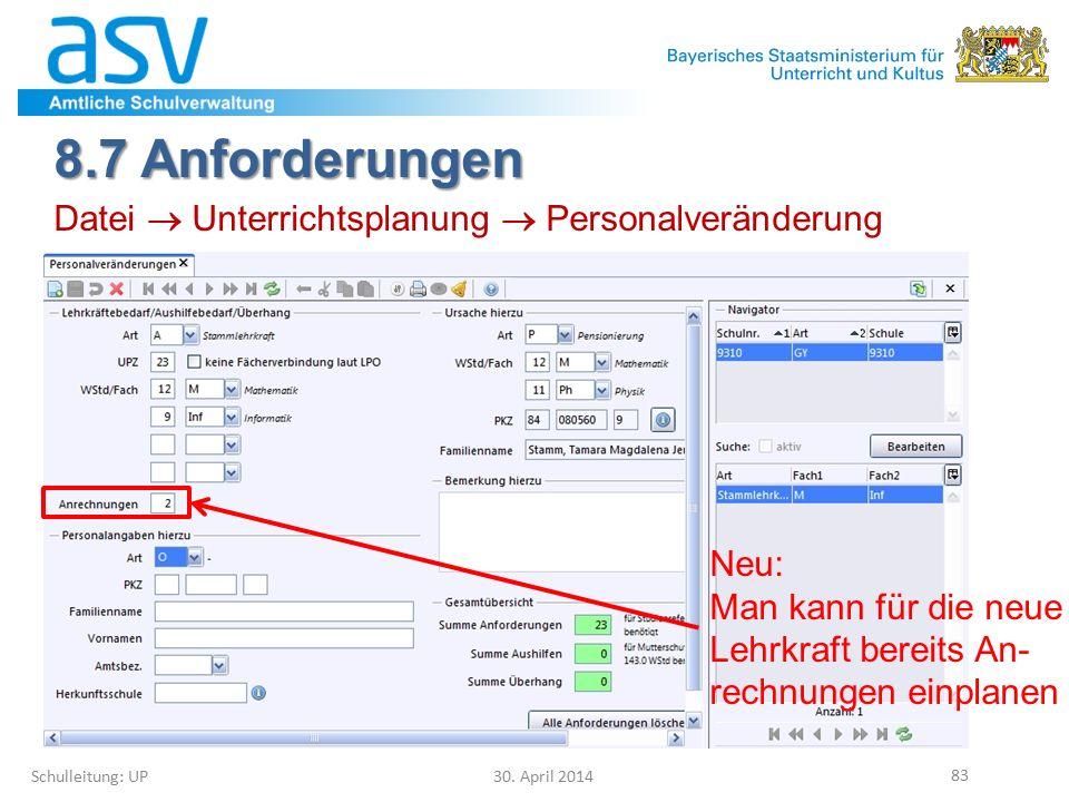 8.7 Anforderungen Schulleitung: UP 30. April 2014 83 Datei  Unterrichtsplanung  Personalveränderung Neu: Man kann für die neue Lehrkraft bereits An-