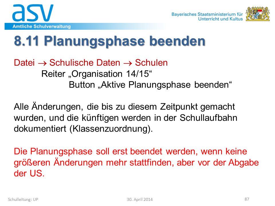 """8.11 Planungsphase beenden Schulleitung: UP 30. April 2014 87 Datei  Schulische Daten  Schulen Reiter """"Organisation 14/15"""" Button """"Aktive Planungsph"""