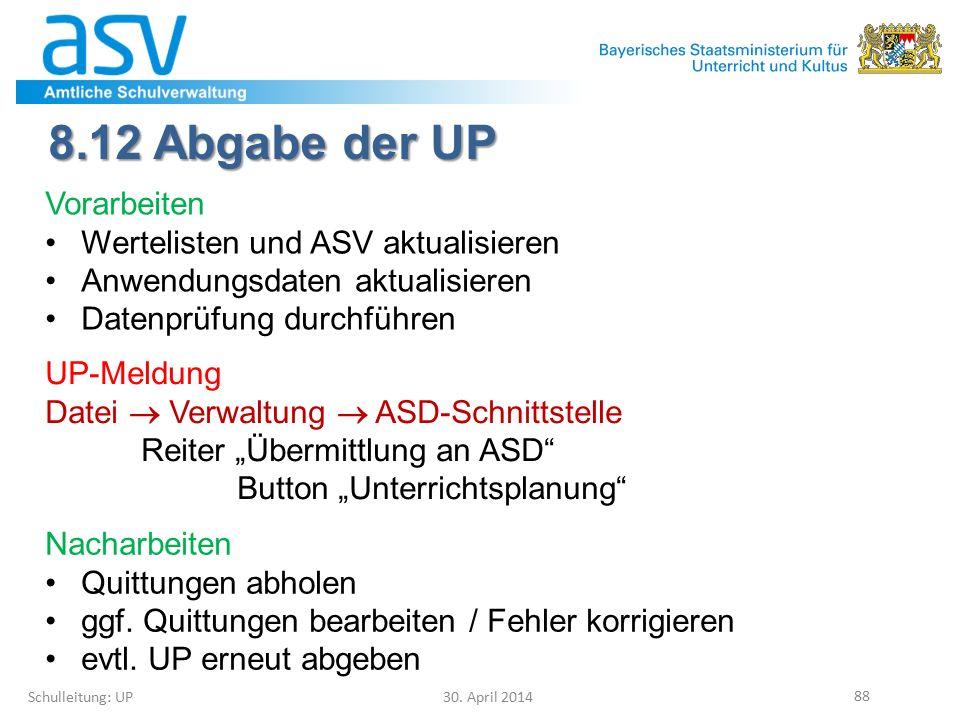 "8.12 Abgabe der UP Schulleitung: UP 30. April 2014 88 UP-Meldung Datei  Verwaltung  ASD-Schnittstelle Reiter ""Übermittlung an ASD"" Button ""Unterrich"