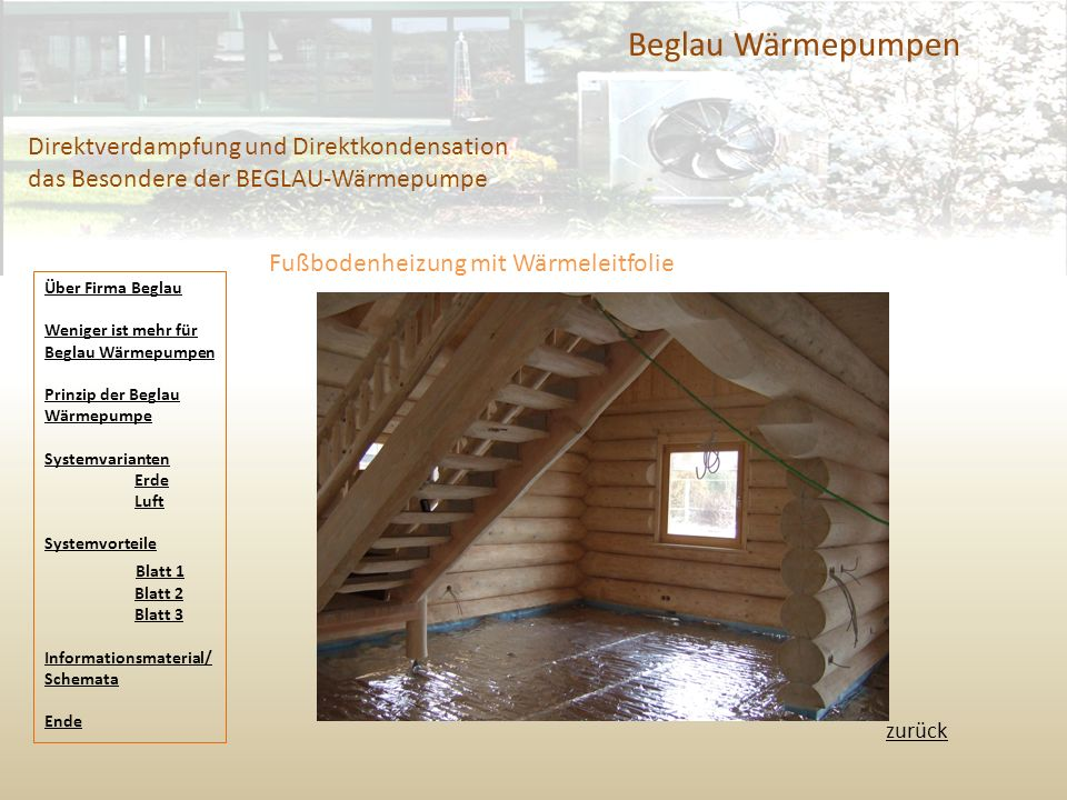 Beglau Wärmepumpen Direktverdampfung und Direktkondensation das Besondere der BEGLAU-Wärmepumpe zurück Fußbodenheizung mit Wärmeleitfolie Über Firma B
