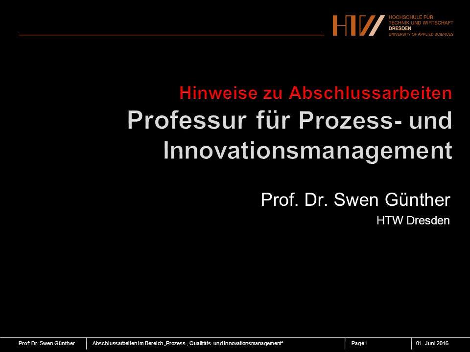 """Prof: Dr. Swen GüntherAbschlussarbeiten im Bereich """"Prozess-, Qualitäts- und Innovationsmanagement""""01. Juni 2016Page 1 Prof. Dr. Swen Günther HTW Dres"""