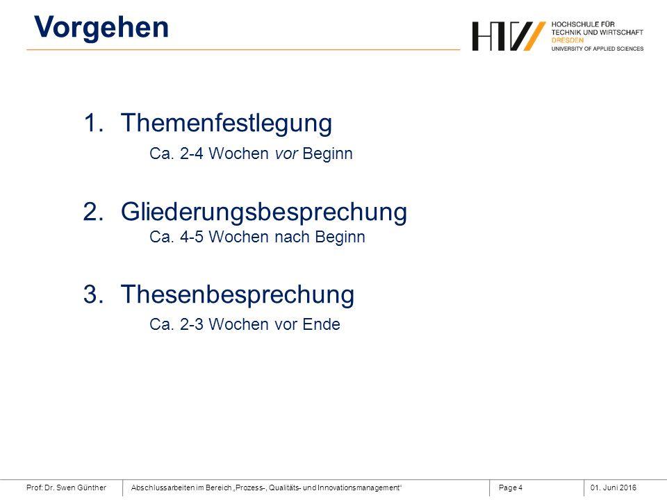 """Prof: Dr. Swen GüntherAbschlussarbeiten im Bereich """"Prozess-, Qualitäts- und Innovationsmanagement""""01. Juni 2016Page 4 Vorgehen 1.Themenfestlegung Ca."""