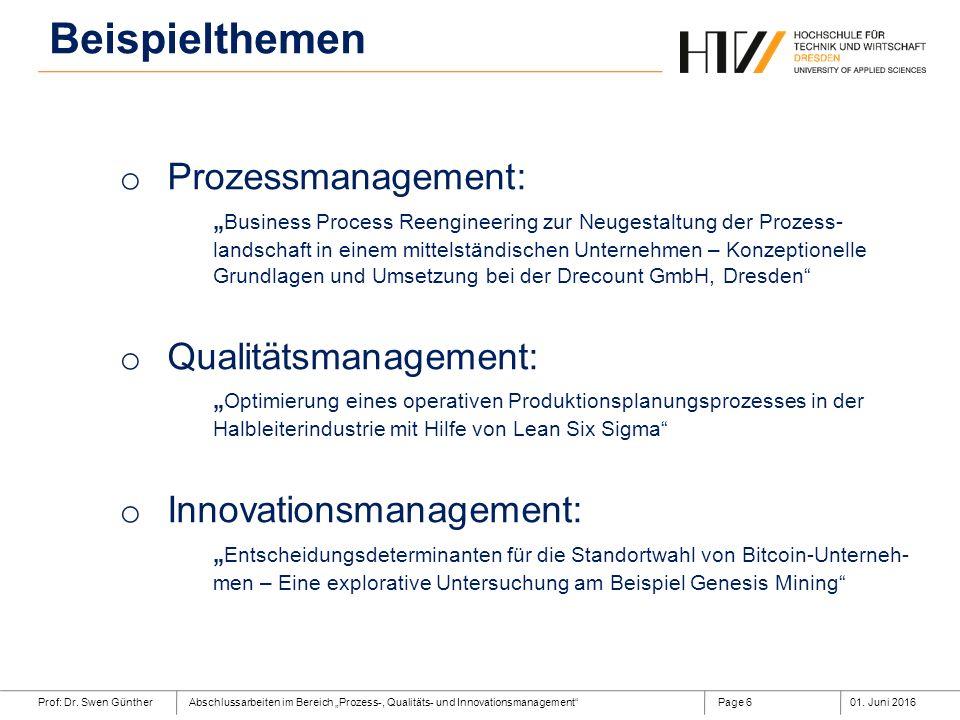 """Prof: Dr. Swen GüntherAbschlussarbeiten im Bereich """"Prozess-, Qualitäts- und Innovationsmanagement""""01. Juni 2016Page 6 Beispielthemen o Prozessmanagem"""