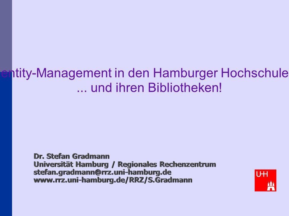 Dr. Stefan Gradmann Universität Hamburg / Regionales Rechenzentrum stefan.gradmann@rrz.uni-hamburg.dewww.rrz.uni-hamburg.de/RRZ/S.Gradmann Identity-Ma
