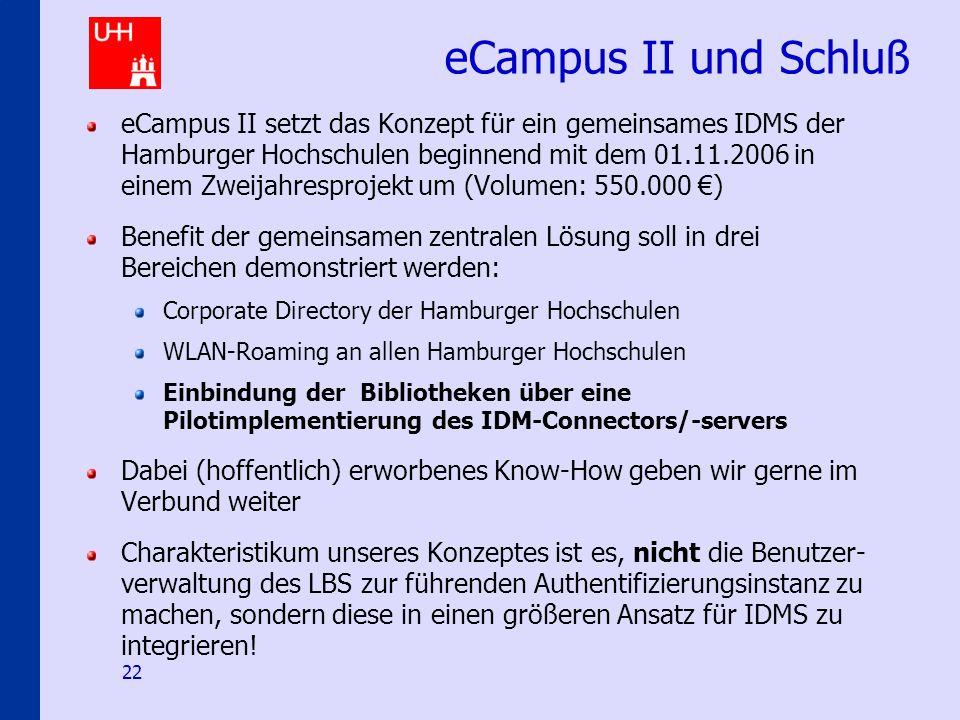 Identity-Management an den Hamburger Hochschulen 22 eCampus II und Schluß eCampus II setzt das Konzept für ein gemeinsames IDMS der Hamburger Hochschu