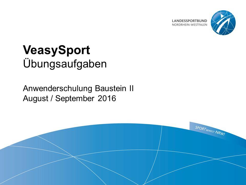 VeasySport Übungsaufgaben Anwenderschulung Baustein II August / September 2016