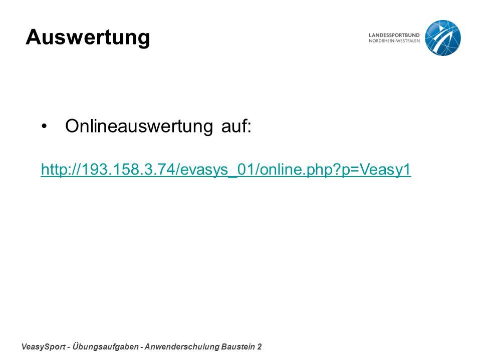 VeasySport - Übungsaufgaben - Anwenderschulung Baustein 2 Auswertung Onlineauswertung auf: http://193.158.3.74/evasys_01/online.php p=Veasy1