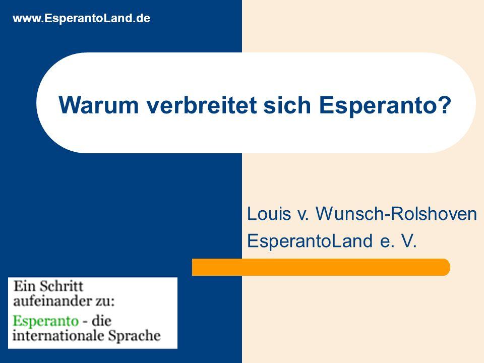 www.EsperantoLand.de Warum verbreitet sich Esperanto Louis v. Wunsch-Rolshoven EsperantoLand e. V.