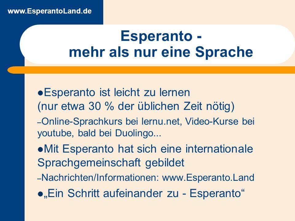 www.EsperantoLand.de Esperanto - mehr als nur eine Sprache Esperanto ist leicht zu lernen (nur etwa 30 % der üblichen Zeit nötig) – Online-Sprachkurs bei lernu.net, Video-Kurse bei youtube, bald bei Duolingo...