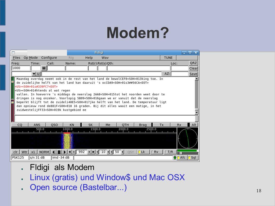 18 Modem ● Fldigi als Modem ● Linux (gratis) und Window$ und Mac OSX ● Open source (Bastelbar...)