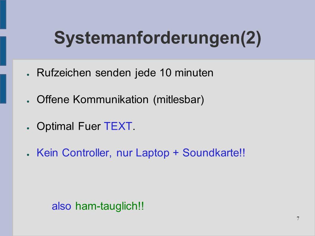 7 Systemanforderungen(2) ● Rufzeichen senden jede 10 minuten ● Offene Kommunikation (mitlesbar) ● Optimal Fuer TEXT.
