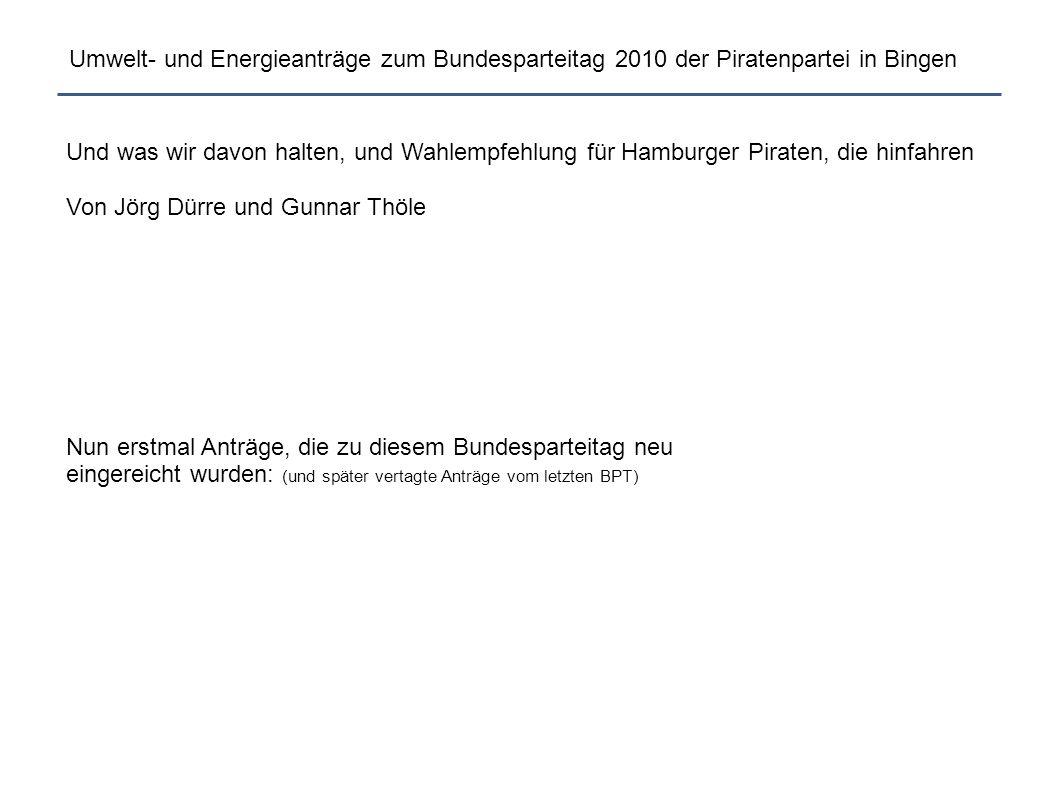Umwelt- und Energieanträge zum Bundesparteitag 2010 der Piratenpartei in Bingen Und was wir davon halten, und Wahlempfehlung für Hamburger Piraten, di
