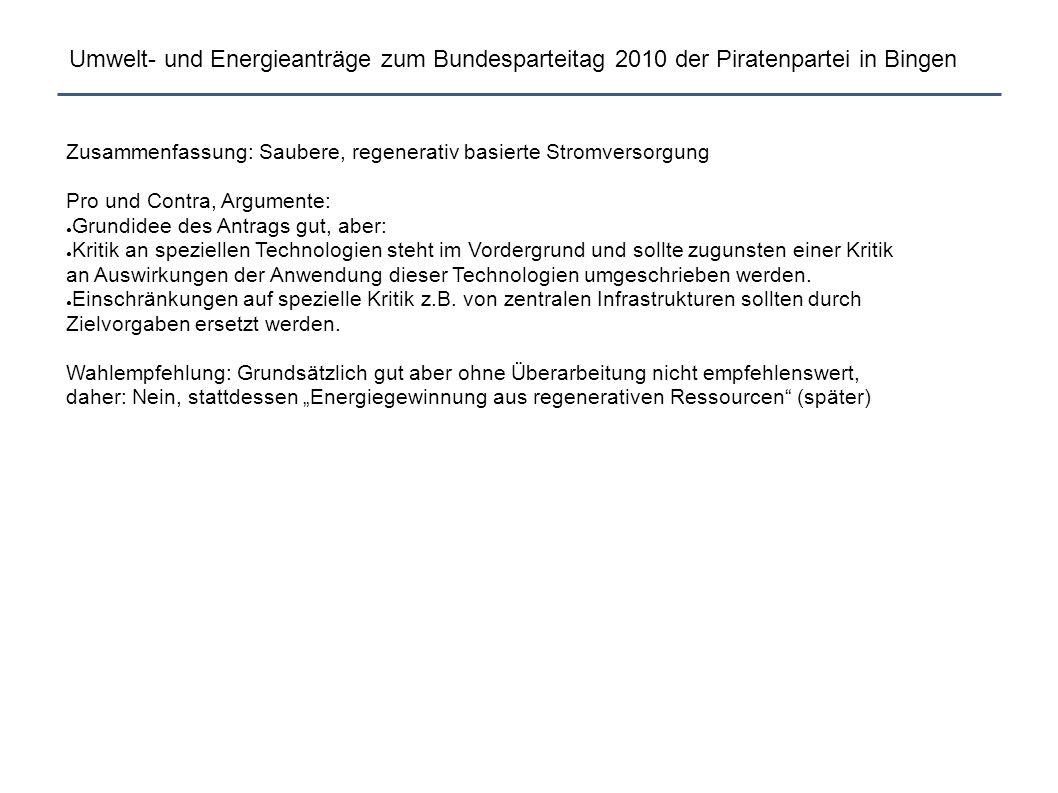 Umwelt- und Energieanträge zum Bundesparteitag 2010 der Piratenpartei in Bingen Zusammenfassung: Saubere, regenerativ basierte Stromversorgung Pro und