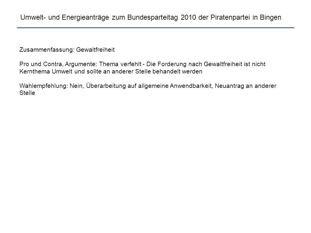 Umwelt- und Energieanträge zum Bundesparteitag 2010 der Piratenpartei in Bingen Zusammenfassung: Gewaltfreiheit Pro und Contra, Argumente: Thema verfe