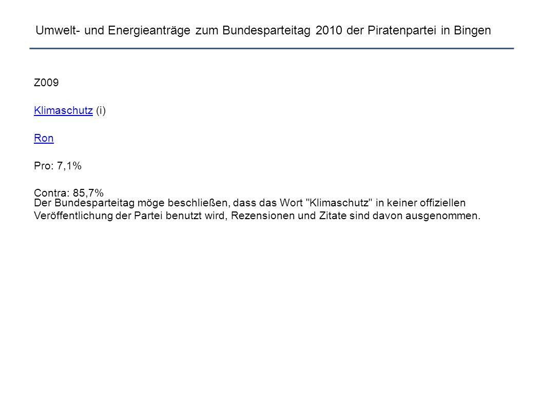 Umwelt- und Energieanträge zum Bundesparteitag 2010 der Piratenpartei in Bingen Z009 KlimaschutzKlimaschutz (i) Ron Pro: 7,1% Contra: 85,7% Der Bundes