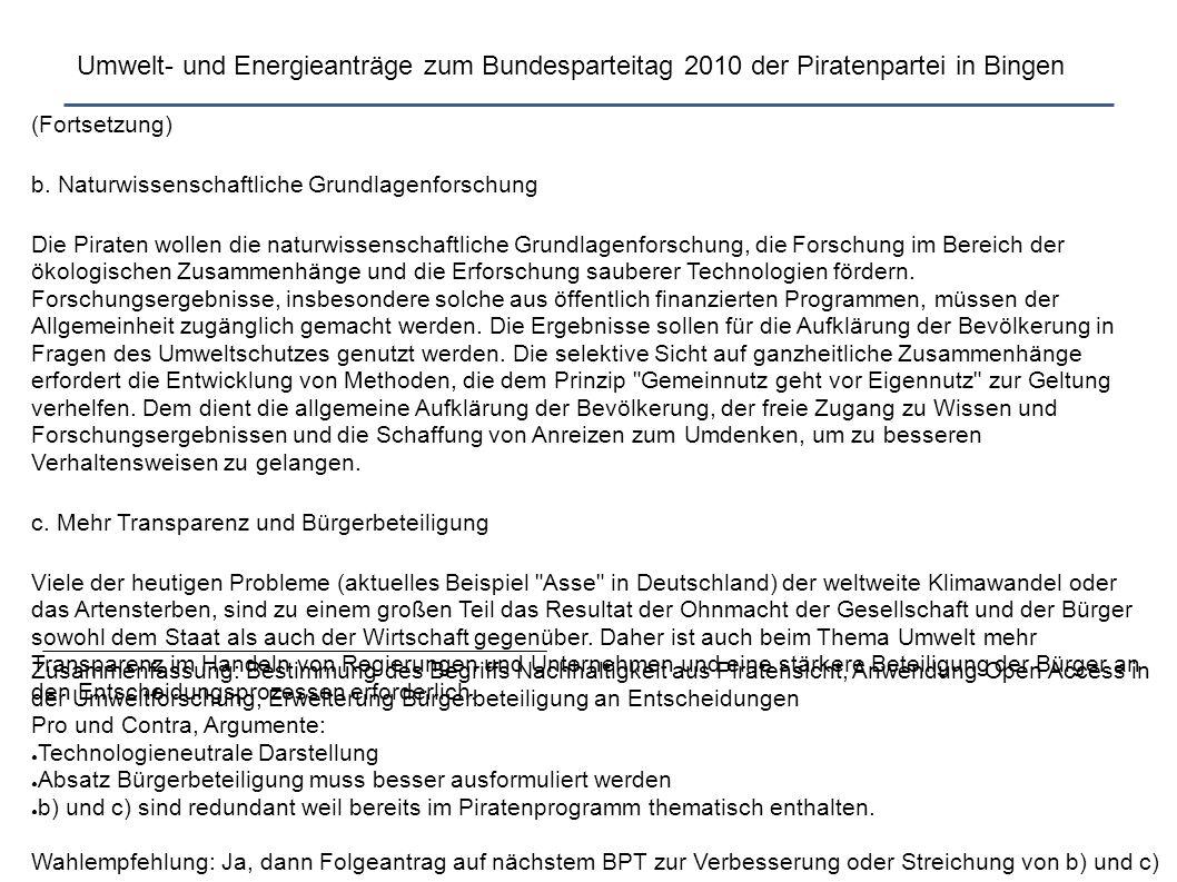 Umwelt- und Energieanträge zum Bundesparteitag 2010 der Piratenpartei in Bingen (Fortsetzung) b. Naturwissenschaftliche Grundlagenforschung Die Pirate