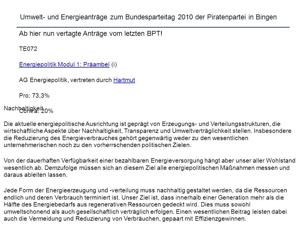 Umwelt- und Energieanträge zum Bundesparteitag 2010 der Piratenpartei in Bingen Ab hier nun vertagte Anträge vom letzten BPT! TE072 Energiepolitik Mod
