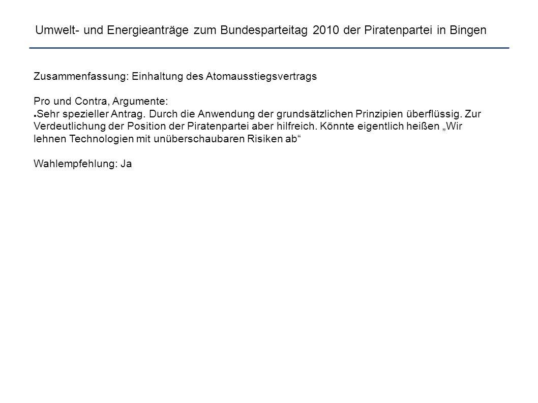 Umwelt- und Energieanträge zum Bundesparteitag 2010 der Piratenpartei in Bingen Zusammenfassung: Einhaltung des Atomausstiegsvertrags Pro und Contra, Argumente: ● Sehr spezieller Antrag.
