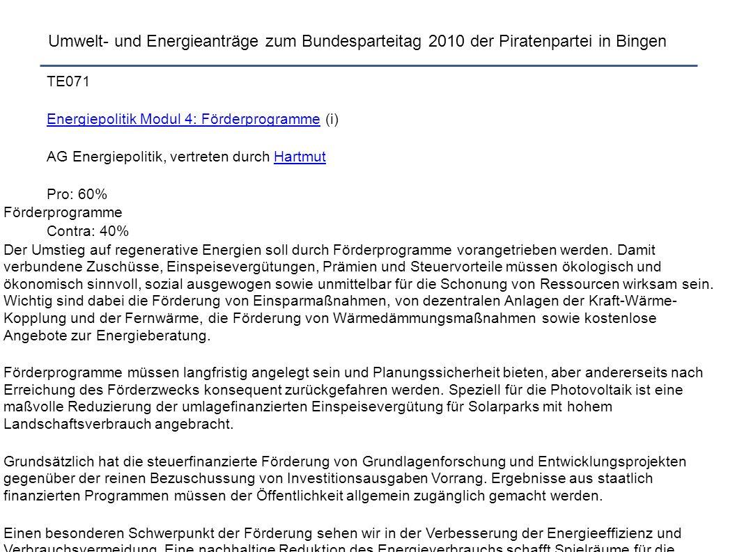 Umwelt- und Energieanträge zum Bundesparteitag 2010 der Piratenpartei in Bingen Förderprogramme Der Umstieg auf regenerative Energien soll durch Förderprogramme vorangetrieben werden.