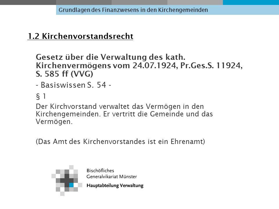 Grundlagen des Finanzwesens in den Kirchengemeinden 1.2 Kirchenvorstandsrecht Gesetz über die Verwaltung des kath.