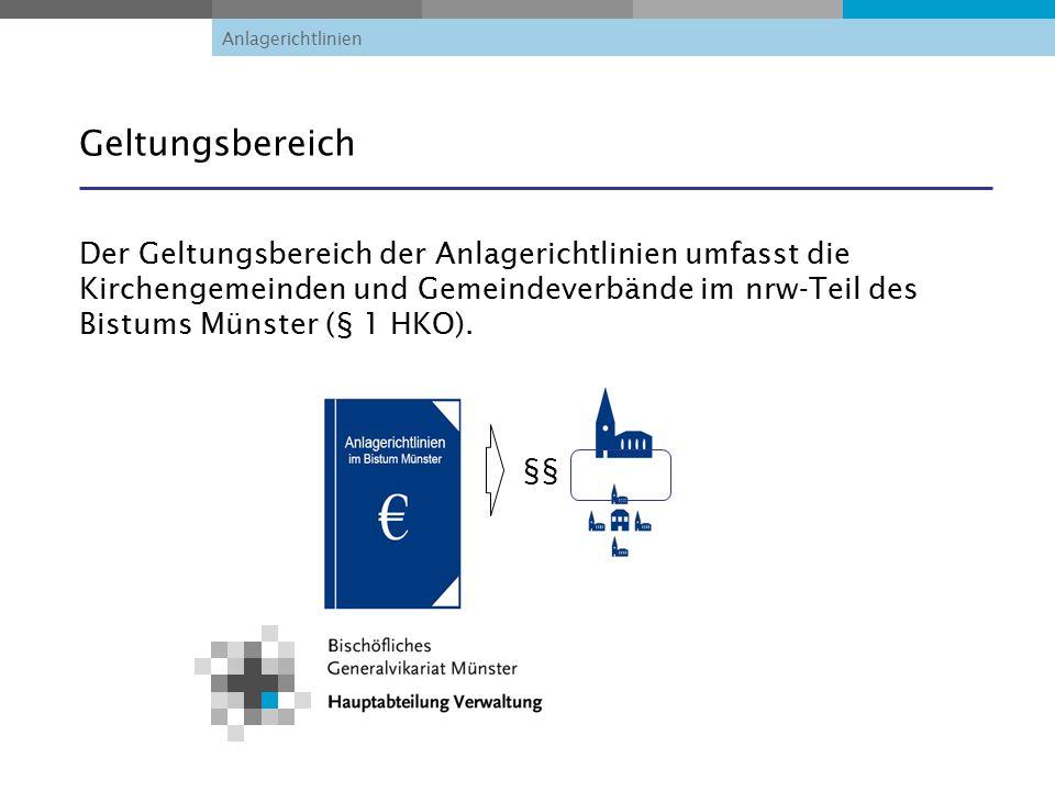 Anlagerichtlinien Geltungsbereich Der Geltungsbereich der Anlagerichtlinien umfasst die Kirchengemeinden und Gemeindeverbände im nrw-Teil des Bistums Münster (§ 1 HKO).