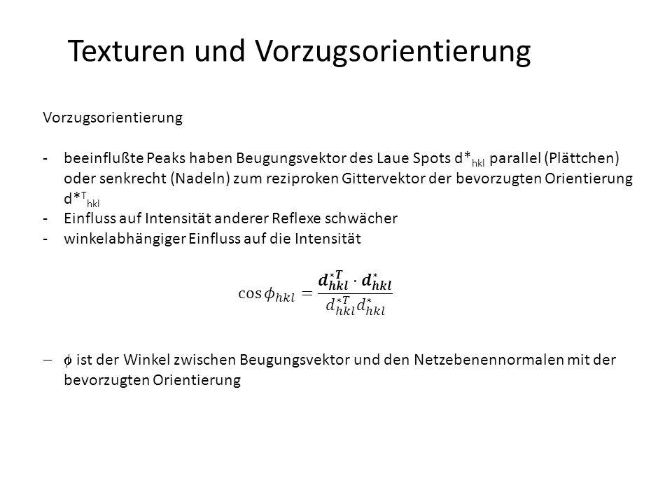 Texturen und Vorzugsorientierung Quantifizierung von Polfiguren -3 Parameter beschreiben die Orientierung eines Kristalls relativ zur Umgebung (Matrix, Einbettung, Probe,…) -meist werden sogenannte Euler-Winkel genutzt (3 Rotationswinkel) -XRD misst nicht alle 3 Winkel (Orientierungsverteilung muss gerechnet werden) -XRD: Orientierung über einen ausreichend großen Bereich (vgl.