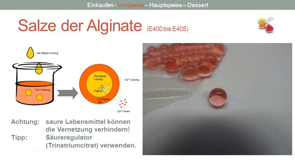 Einkaufen - Vorspeise – Hauptspeise – Dessert Salze der Alginate (E400 bis E405) NatriumalginatCalciumalginat mehr Ca 2+ Ca 2+ Eierschachtelmodell Ach