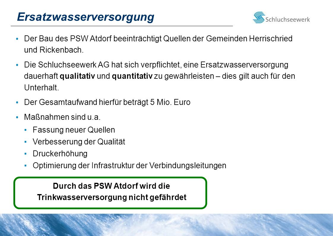 Ersatzwasserversorgung Der Bau des PSW Atdorf beeinträchtigt Quellen der Gemeinden Herrischried und Rickenbach. Die Schluchseewerk AG hat sich verpfli