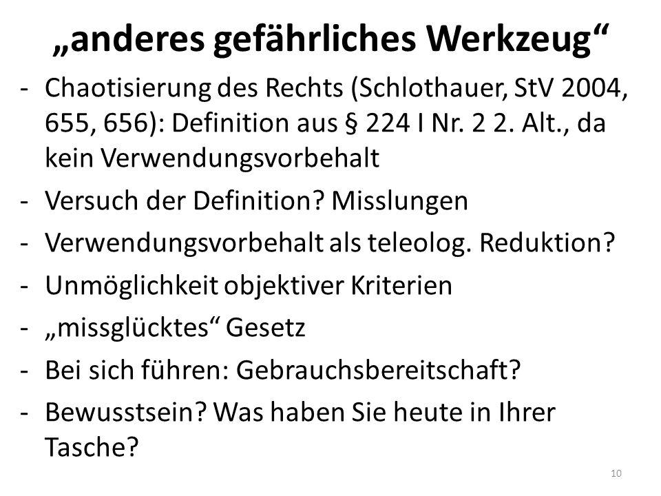 """""""anderes gefährliches Werkzeug"""" -Chaotisierung des Rechts (Schlothauer, StV 2004, 655, 656): Definition aus § 224 I Nr. 2 2. Alt., da kein Verwendungs"""
